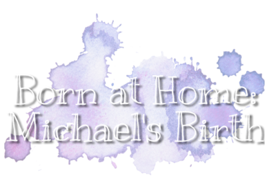 Born at Home – Michael's Birth Story